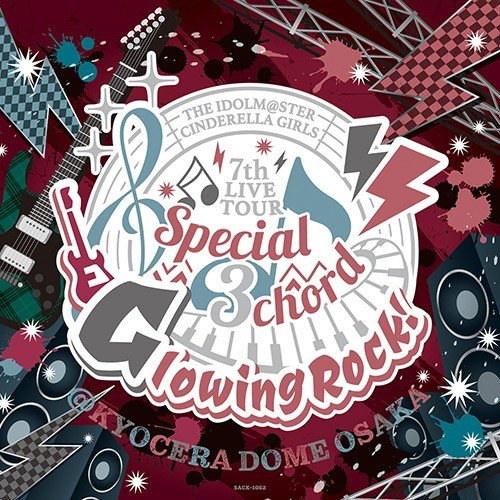 THE IDOLM@STER CINDERELLA GIRLS 7thLIVE TOUR Special 3chord♪ Glowing Rock!