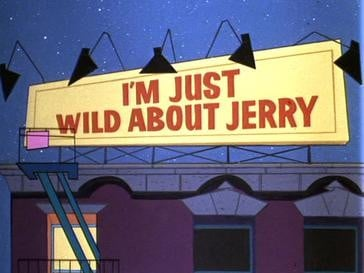 I'm Just Wild About Jerry 我为杰瑞狂