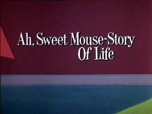 Ah, Sweet Mouse-Story of Life 甜美的老鼠生活